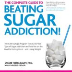 The Complete Guide to Beating Sugar Addiction: The Cutting-Edge Program That Cures Your Type of Sugar Addiction and Puts You on the Road to Feeling Great–and Losing Weight!