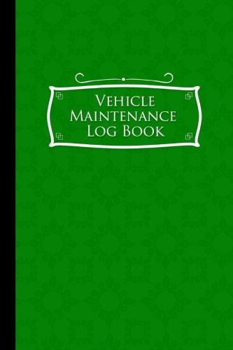 Vehicle Maintenance Log Book: Repairs And Maintenance Record Book for Cars, Trucks, Motorcycles and Other Vehicles with Parts List and Mileage Log, … x 9″ (Vehicle Maintenance Logs) (Volume 53)