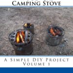 The Amazing Wood-Gas Camping Stove (A Simple DIY Project Book 1)