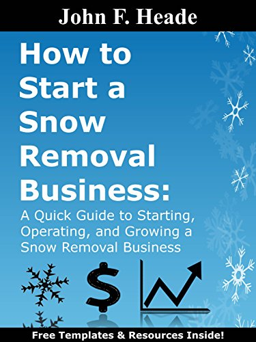 How to Start a Snow Removal Business: A Quick Guide to Starting, Operating, and Growing a Snow Removal Business