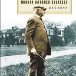 Crowbar Governor: The Life and Times of Morgan Gardner Bulkeley (The Driftless Connecticut Series)